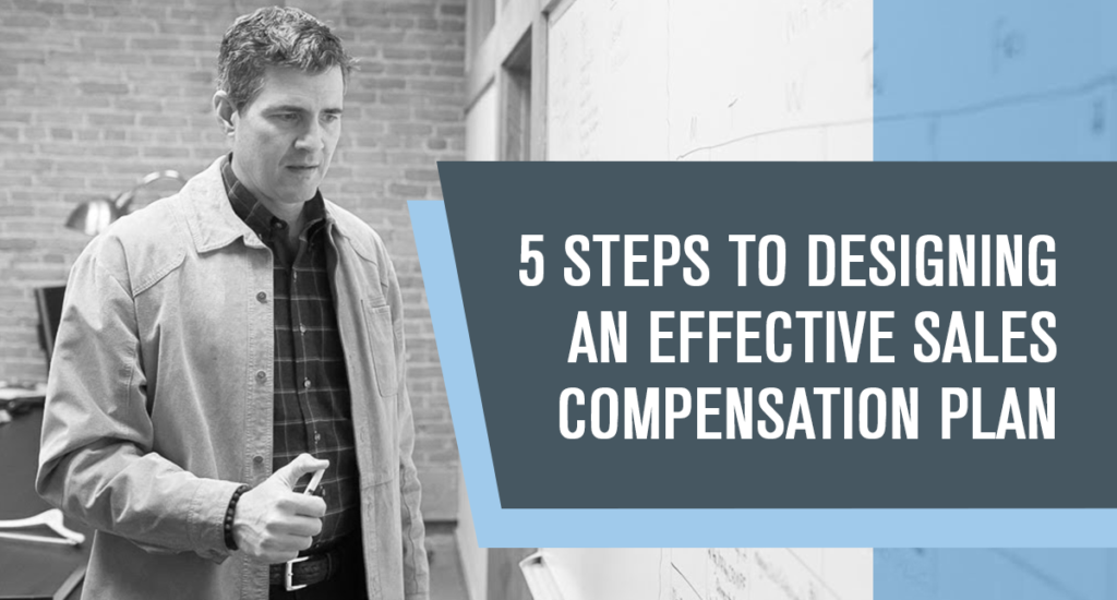 5 Steps to Designing an Effective Sales Compensation Plan (Part 1 of 2)