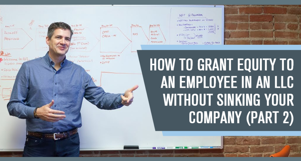How to Grant Equity to an Employee in an LLC without Sinking Your Company (Part 2 of 2)