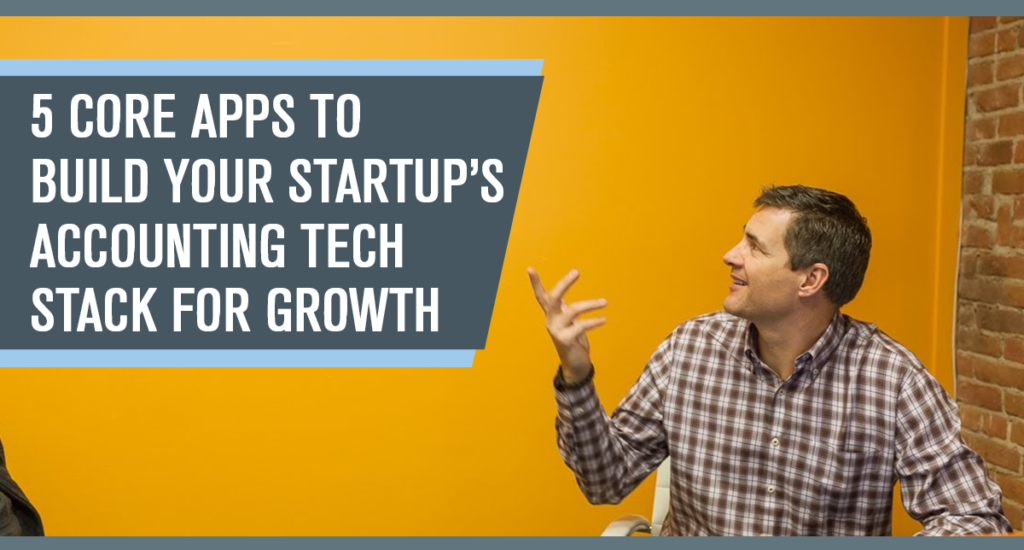 5 Core Apps to Build Your Startup's Accounting Tech Stack for Growth