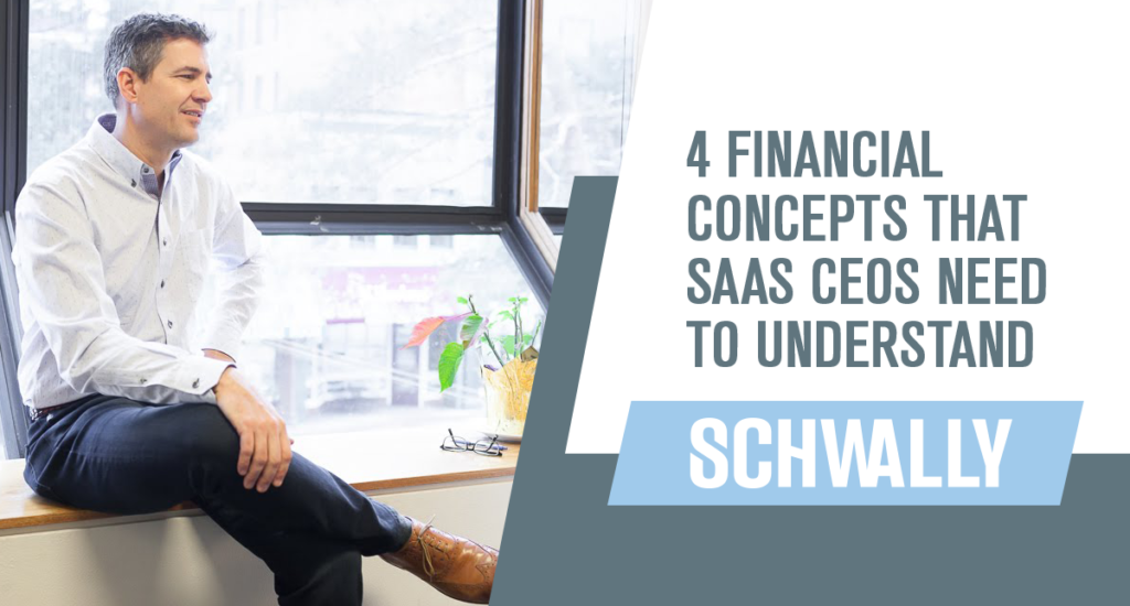 4 Financial Concepts that SaaS CEOs Need to Understand