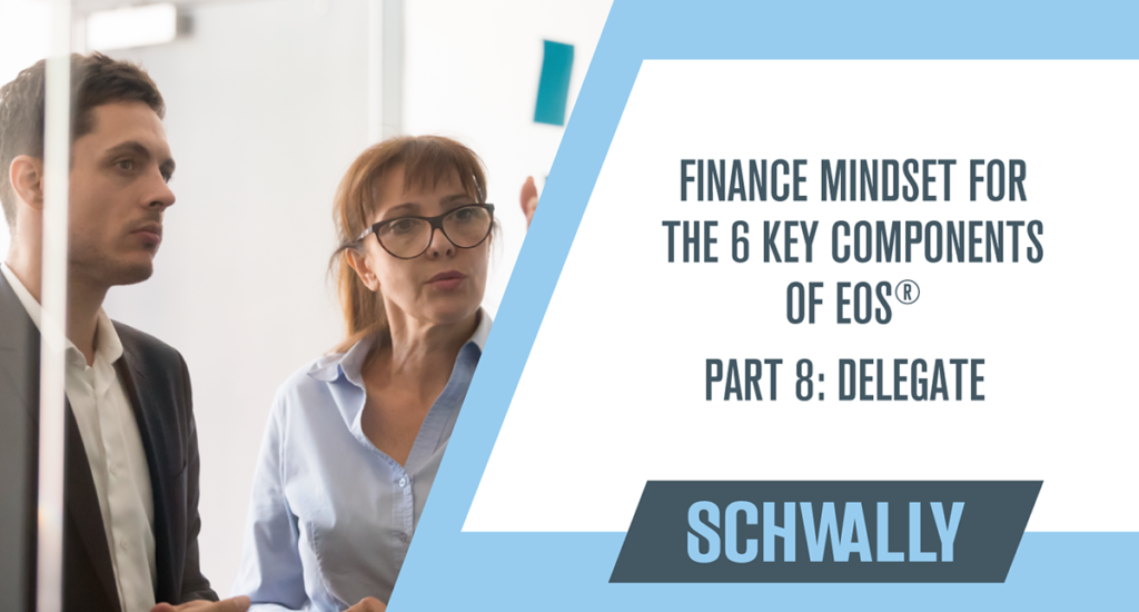 Finance Mindset for the 6 Key Components™ of EOS®   Part 8: Delegate